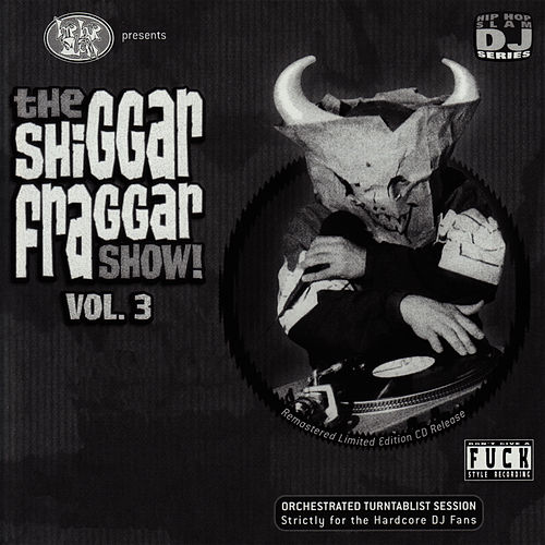 The Shiggar Fraggar Show! Vol. 3 de Invisibl Skratch Piklz