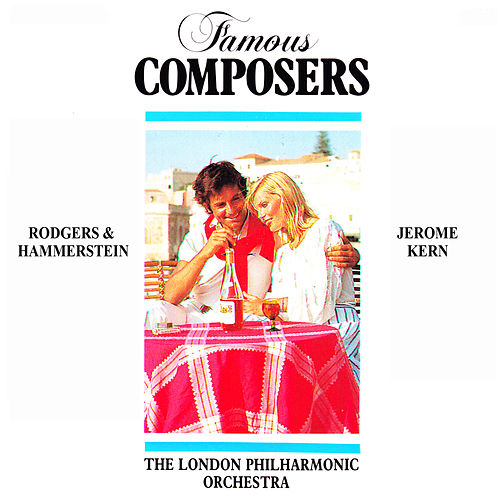 Famous Composers: Rodgers and Hamerstein and Jerome Kern von London Philharmonic Orchestra