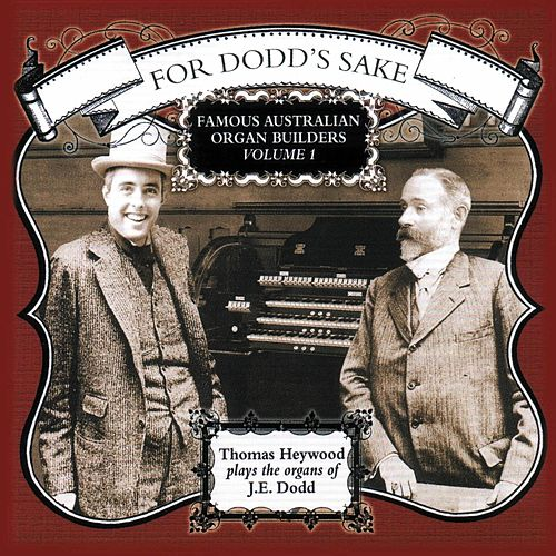 For Dodd's Sake - Famous Australian Organ Builders, Vol. 1 de Thomas Heywood