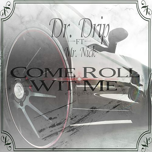 Come Roll Wit Me (feat. Mr. Nick) by Dr. Drip