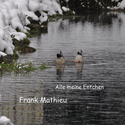 Alle Meine Entchen by Frank Mathieu