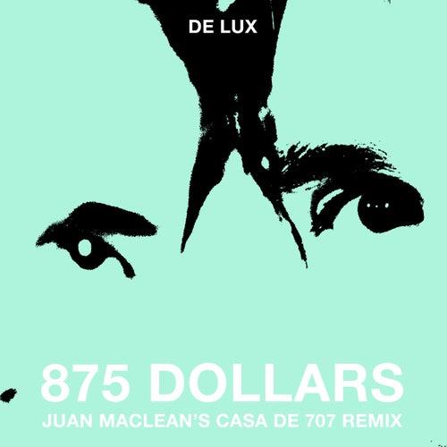 875 Dollars (Juan Maclean's Casa De 707 Remix) by De Lux