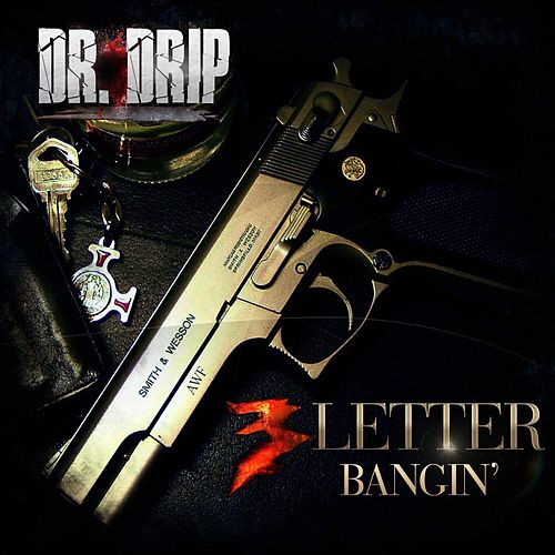 3 Letter Bangin' by Dr. Drip