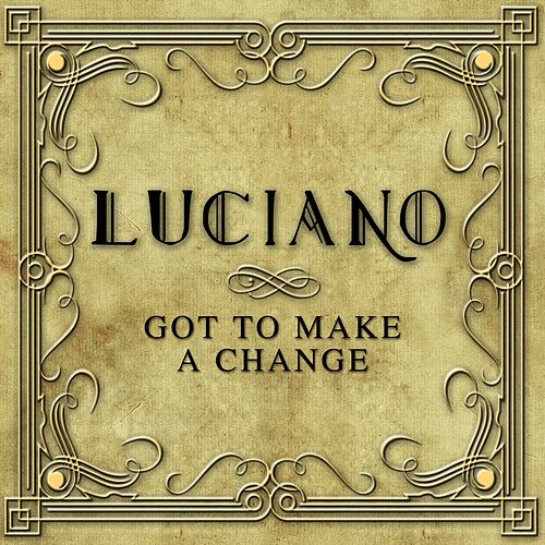 Got to Make a Change de Luciano