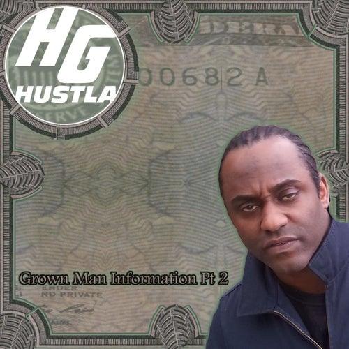 H.G. Hustla Grown Man Information Pt 2 by H.G. Hustla