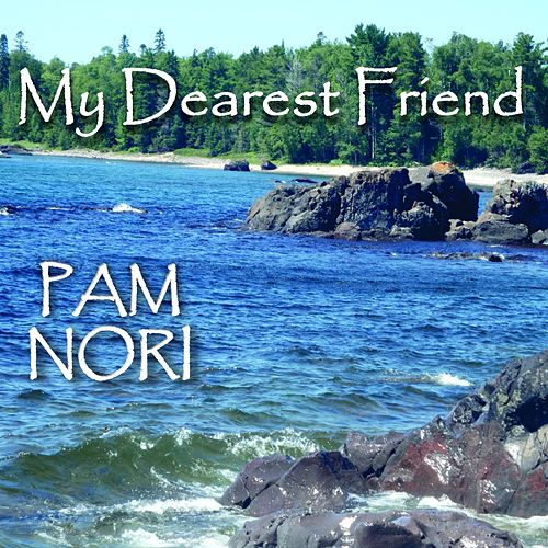 My Dearest Friend by Pam Nori
