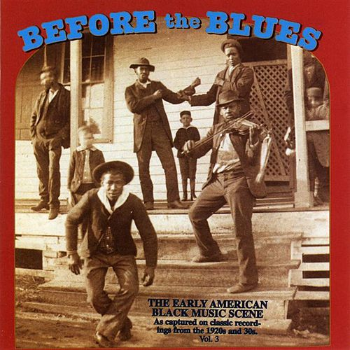 Before the Blues, Vol. 3: The Early American Black Music Scene by Various Artists