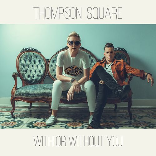 With or Without You by Thompson Square
