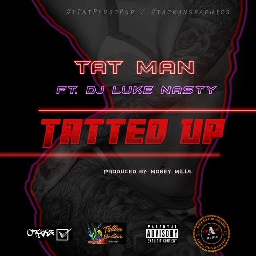 Tatted Up (feat. Dj Luke Nasty) von Tat Man