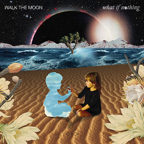 What If Nothing von Walk The Moon