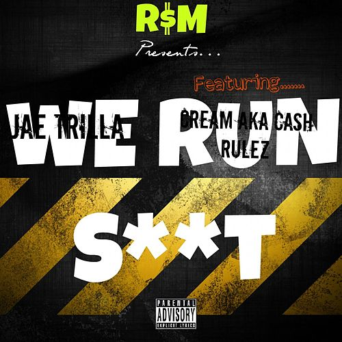 We Run Shit (feat. Cream) by Jae Trilla