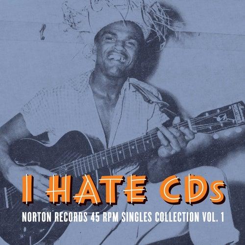 I Hate CD's: Norton Records 45 Rpm Singles Collection, Vol. 1 de Various Artists