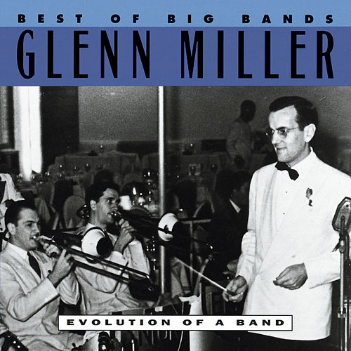 Best Of The Big Bands: Evolution Of A Band by Glenn Miller