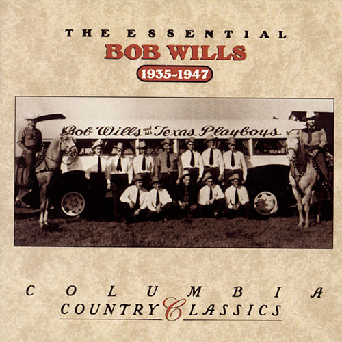 The Essential Bob Wills 1935-1947 by Bob Wills & His Texas Playboys