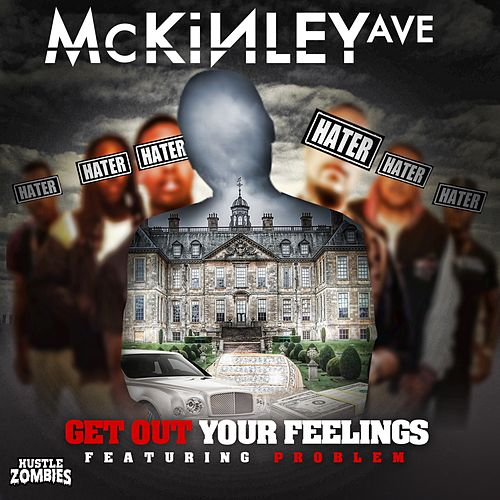 Get Out Your Feelings (feat. Problem) de Mckinley Ave