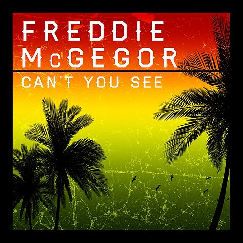 Cant You See by Freddie McGregor