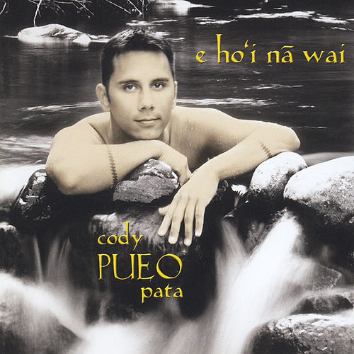 E Ho'i Na Wai by Cody 'Pueo' Pata