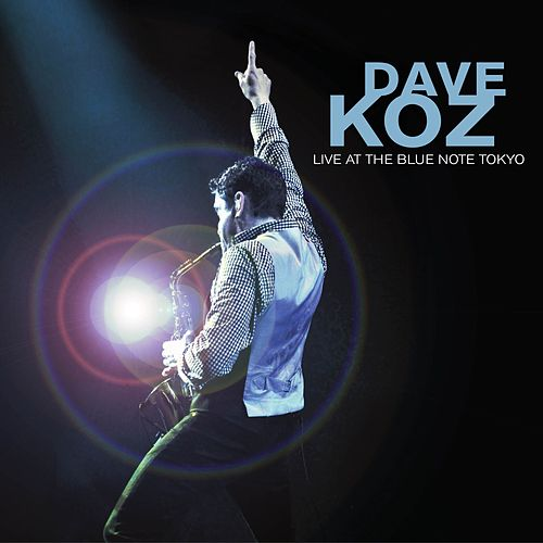 Dave Koz Live at the Blue Note Tokyo by Dave Koz