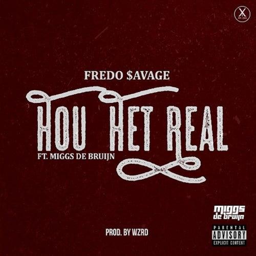 Hou Het Real (feat. Miggs de Bruijn) von Fredo $avage