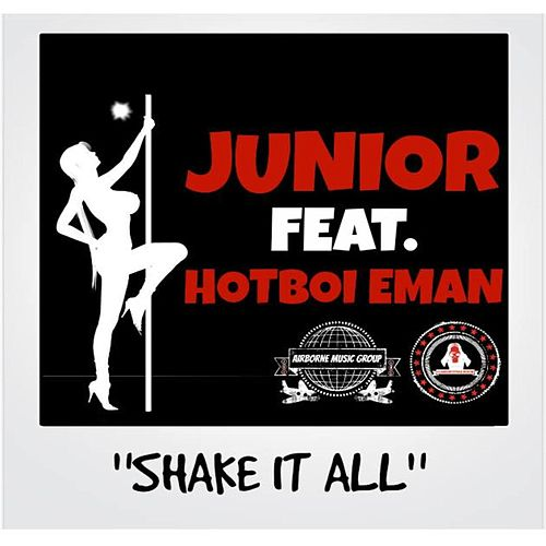 Shake It All (feat. HotBoi Eman) by junior