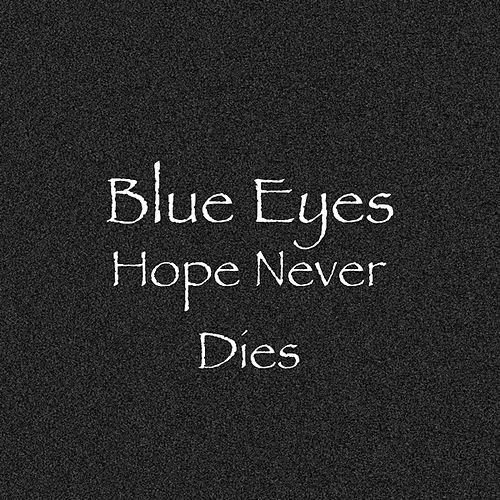 Hope Never Dies by Blue Eyes