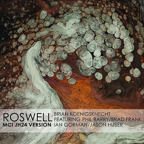 Roswell (MCI JH24 Version) [feat. Phil Barry, Brad Frank, Ian Gorman & Jason Huber] by Brian Koenigsknecht