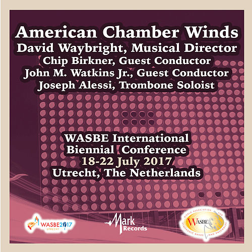 2017 WASBE International Biennial Conference: American Chamber Winds (Live) von Various Artists