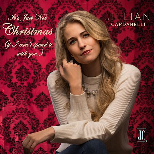 It's Just Not Christmas (If I Can't Spend It with You) by Jillian Cardarelli