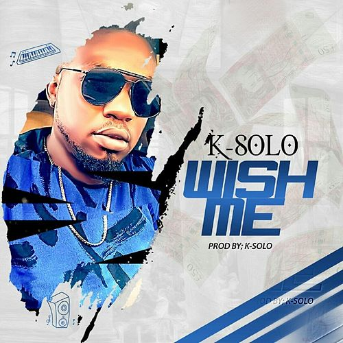 Wish Me by K-Solo