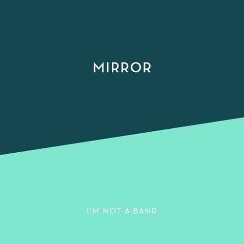 Mirror von I'm Not A Band