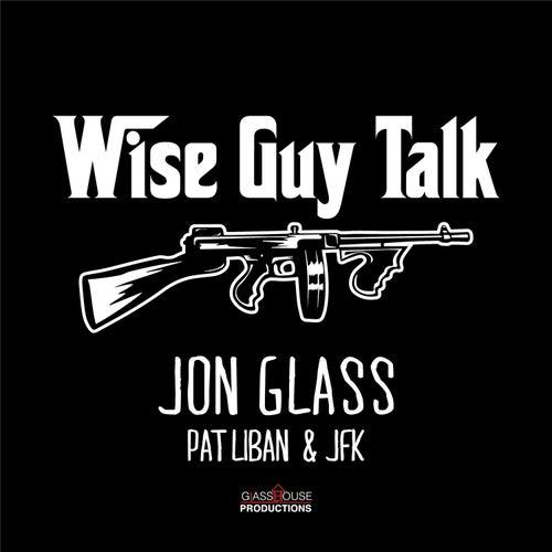 Wise Guy Talk (feat. Pat Liban & JFK) de Jon Glass