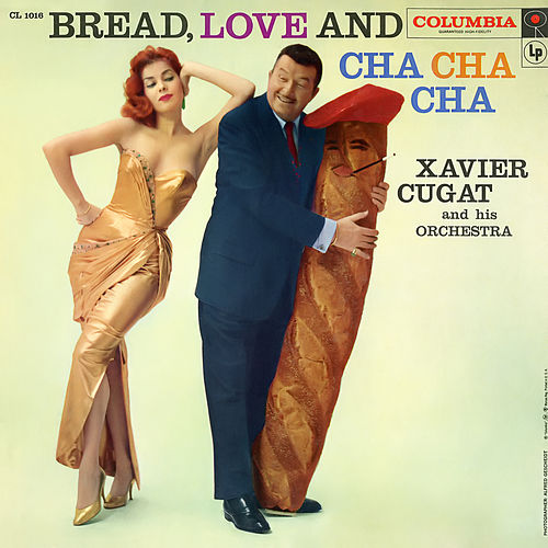 Bread, Love and Cha Cha Cha by Xavier Cugat & His Orchestra