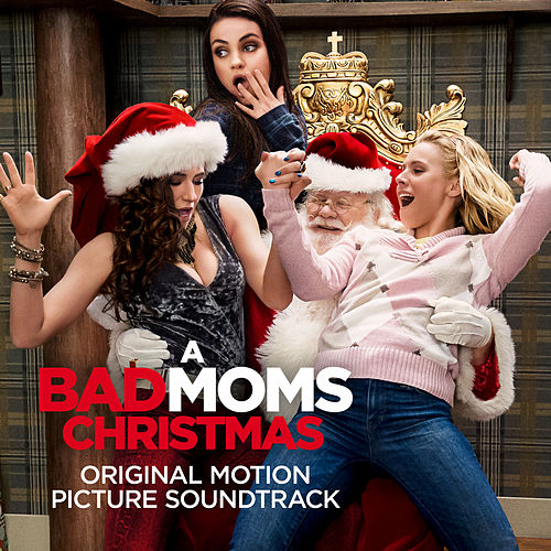 A Bad Moms Christmas (Original Motion Picture Soundtrack) de Various Artists