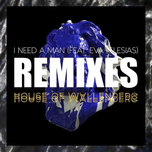 I Need A Man (feat. Eva Iglesias) Remixes de House of Wallenberg