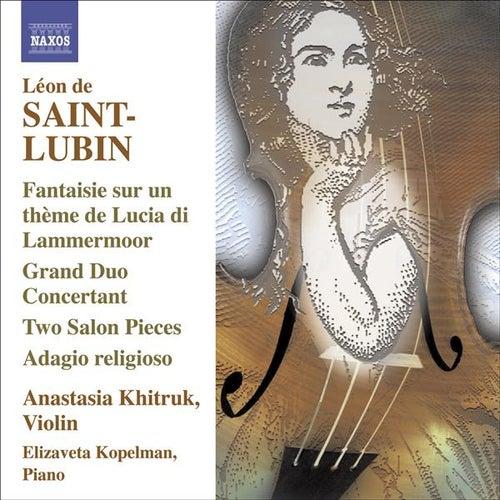 SAINT-LUBIN, L. de: Violin Virtuoso Works, Vol. 1 - Grand Duo Concertant / 2 Salonstucke / Potpourri (Khitruk, Kopelman) by Various Artists