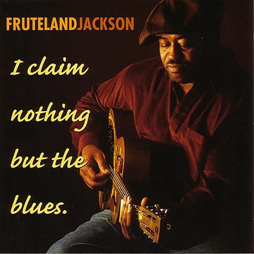 I Claim Nothing But The Blues de Fruteland Jackson