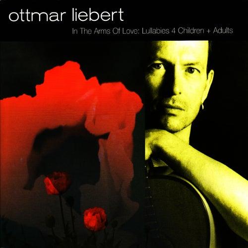 In the Arms of Love: Lullabies 4 Children & Adults by Ottmar Liebert