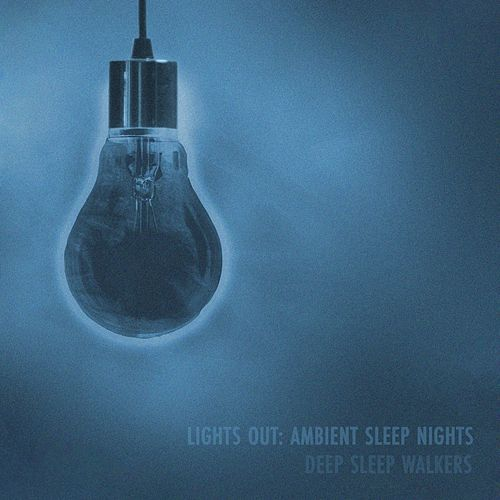 Lights Out: Ambient Sleep Nights von Deep Sleep Walkers