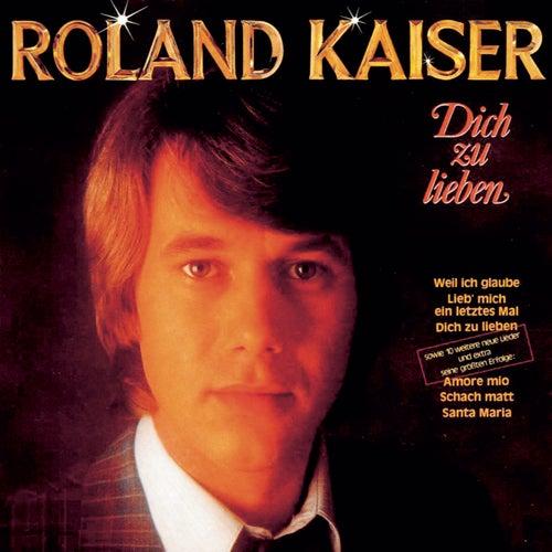Dich zu lieben von Roland Kaiser