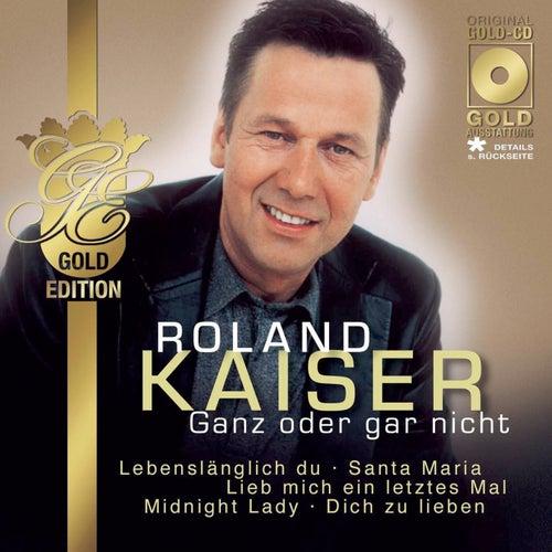 Ganz oder gar nicht von Roland Kaiser