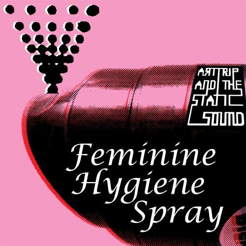 Feminine Hygiene Spray (Edit) von Art Trip and the Static Sound