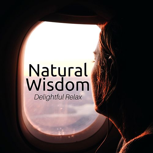 Natural Wisdom: Delightful Relax, Nature Sounds, Zen Yoga for Timeless Peace by Kapa Nyolo