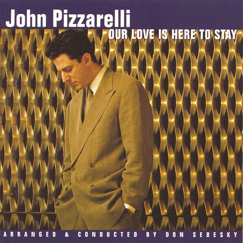 Our Love Is Here To Stay by John Pizzarelli