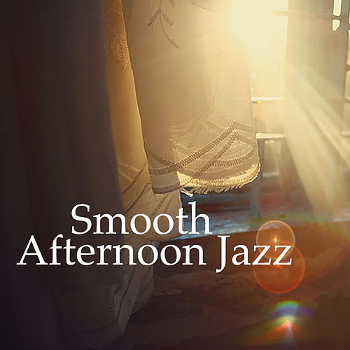 Smooth Afternoon Jazz von Various Artists