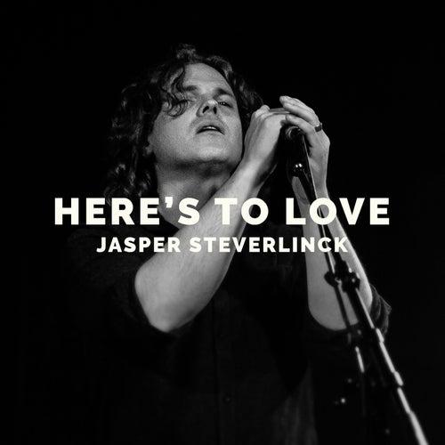 Here's to Love by Jasper Steverlinck