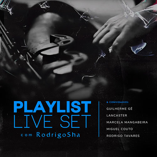 Playlist Live Set by Rodrigo Sha