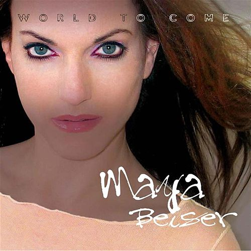 Beiser, Maya: World To Come - Music Of Land; Part; Tavener & Golijov by Maya Beiser