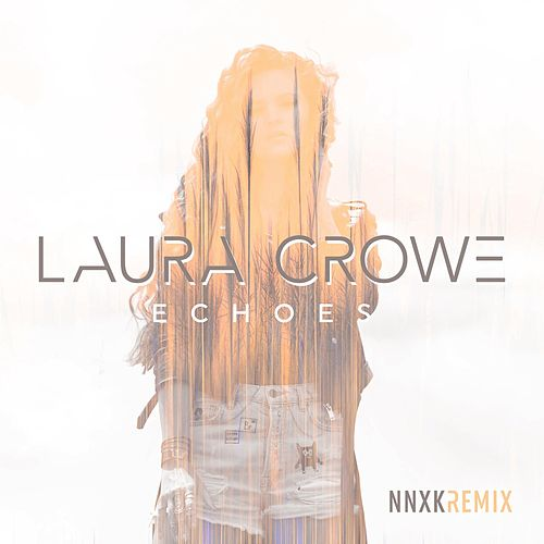 Echoes (Nnxk Remix) by Laura Crowe