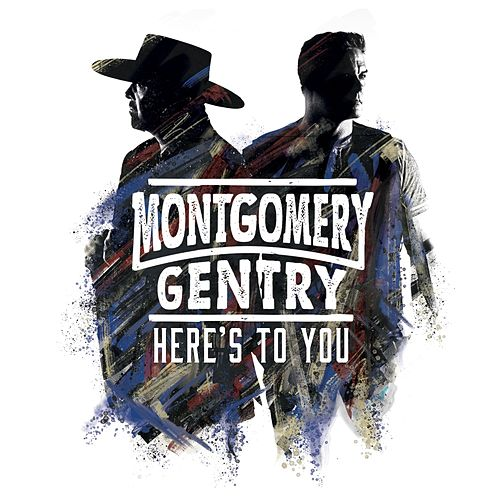 Here's to You by Montgomery Gentry