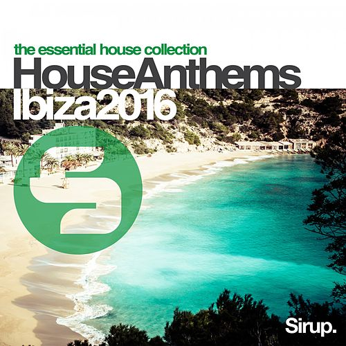 Sirup House Anthems Ibiza 2016 von Various Artists